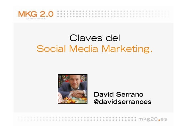 Claves delSocial Media Marketing.           David Serrano           @davidserranoes