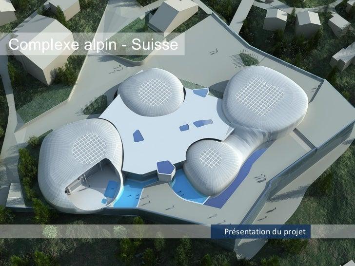 Complexe alpin - Suisse                          Présentation du projet