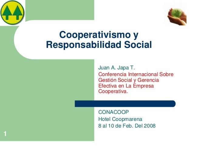 Cooperativismo y    Responsabilidad Social              Juan A. Japa T.              Conferencia Internacional Sobre      ...
