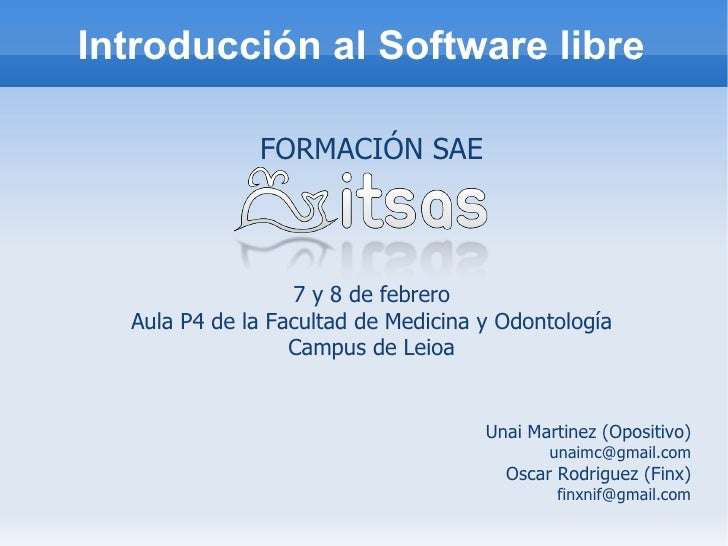 Introducción al Software libre <ul><ul><li>Unai Martinez (Opositivo) </li></ul></ul><ul><ul><li>[email_address] </li></ul>...