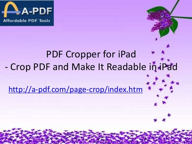 PDF Cropper for iPad - Crop PDF and Make It Readable in iPad http://a-pdf.com/page-crop/index.htm
