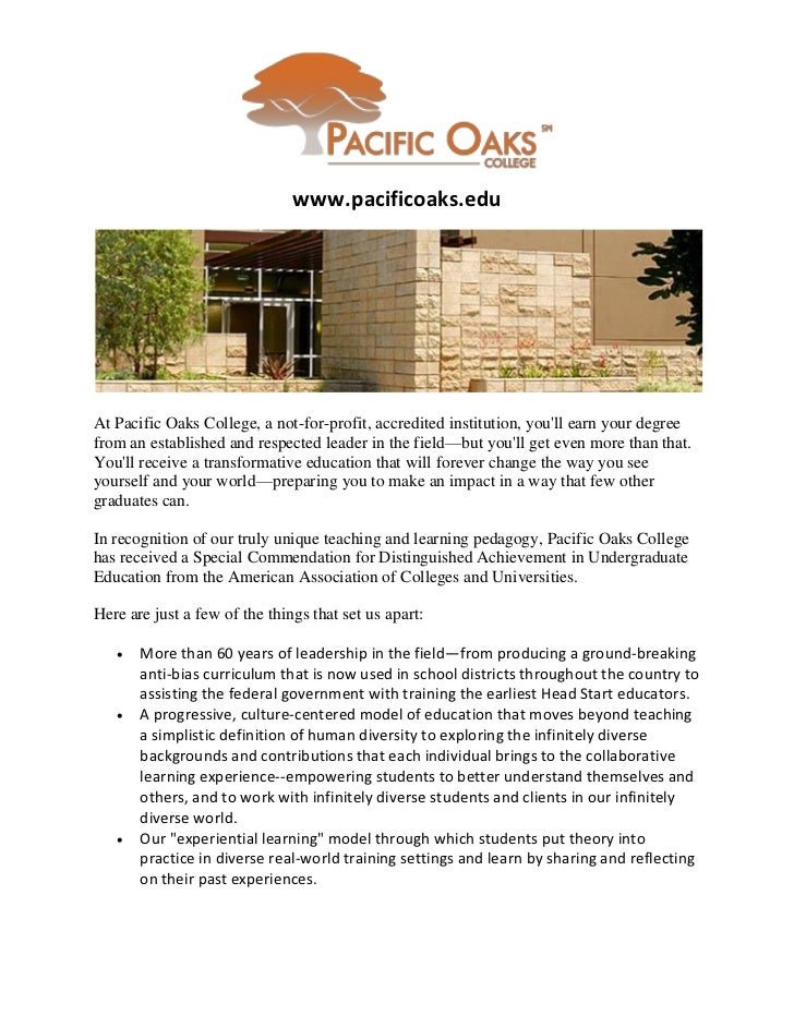 www.pacificoaks.eduAt Pacific Oaks College, a not-for-profit, accredited institution, youll earn your degreefrom an establ...