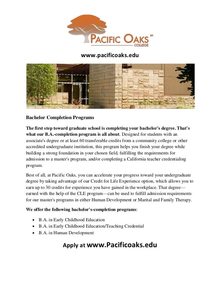 www.pacificoaks.eduBachelor Completion ProgramsThe first step toward graduate school is completing your bachelors degree. ...