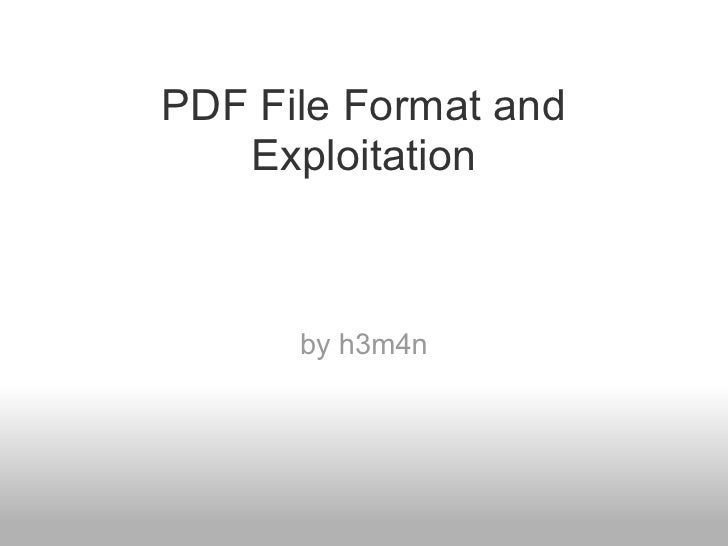 PDF File Format and    Exploitation          by h3m4n