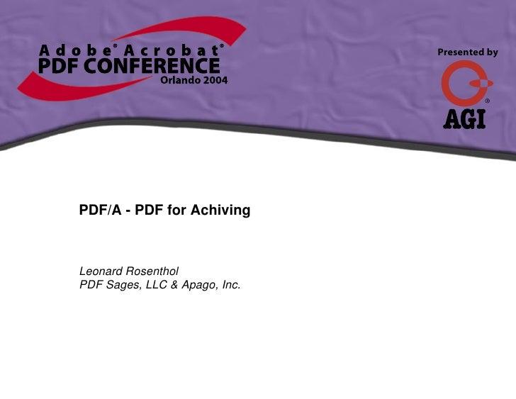 Presented by     PDF/A - PDF for Achiving    Leonard Rosenthol PDF Sages, LLC & Apago, Inc.