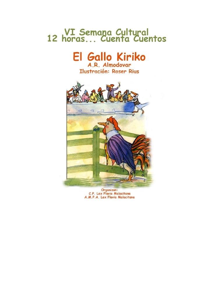 El gallo Kiriko  que fue a las bodas del tío Perico   En un gallinero muy postinero, se iban a celebrar unas bodas de alto...