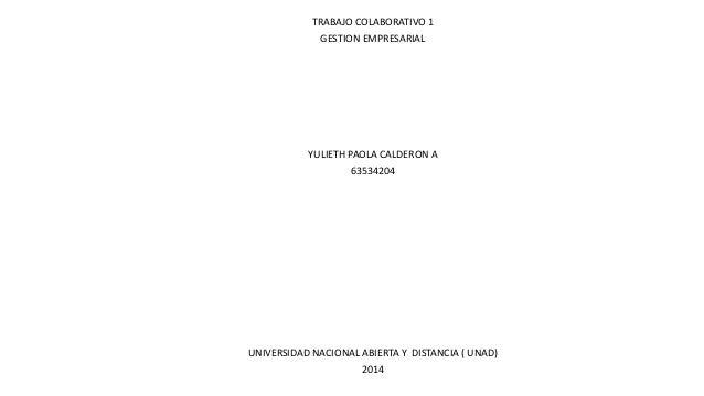 TRABAJO COLABORATIVO 1 GESTION EMPRESARIAL YULIETH PAOLA CALDERON A 63534204 UNIVERSIDAD NACIONAL ABIERTA Y DISTANCIA ( UN...