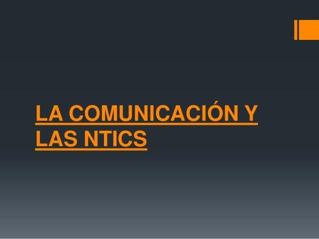 LA COMUNICACIÓN Y LAS NTICS