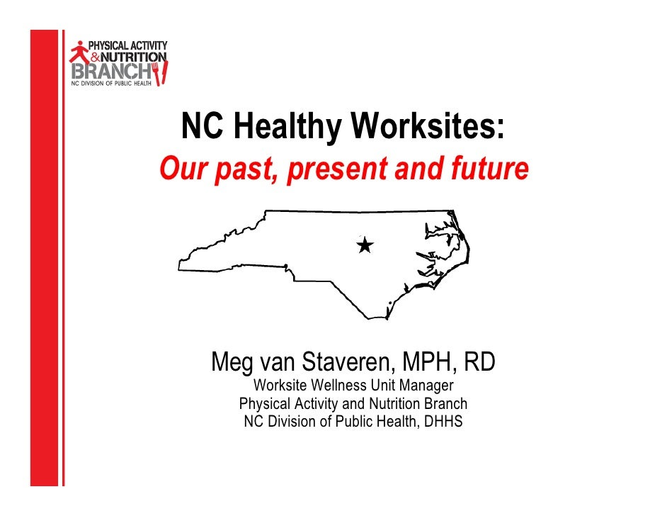 NC Healthy Worksites:Our past, present and future    Meg van Staveren, MPH, RD        Worksite Wellness Unit Manager      ...