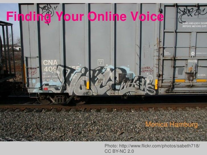 Finding Your Online Voice                                      - Monica Hamburg                  Photo: http://www.flickr....