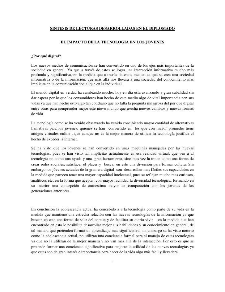 SINTESIS DE LECTURAS DESARROLLADAS EN EL DIPLOMADO                     EL IMPACTO DE LA TECNOLOGIA EN LOS JOVENES   ¿Por q...