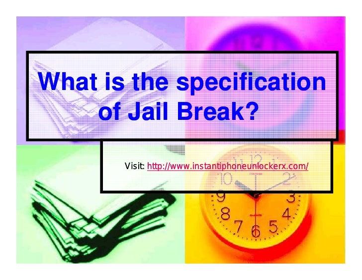 What is the specification    of Jail Break?       Visit: http://www.instantiphoneunlockerx.com/
