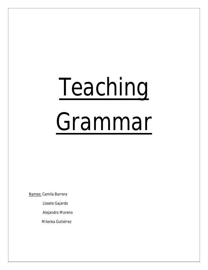 Teaching               GrammarNames: Camila Barrera       Lissete Gajardo       Alejandro Moreno       Milenka Gutiérrez
