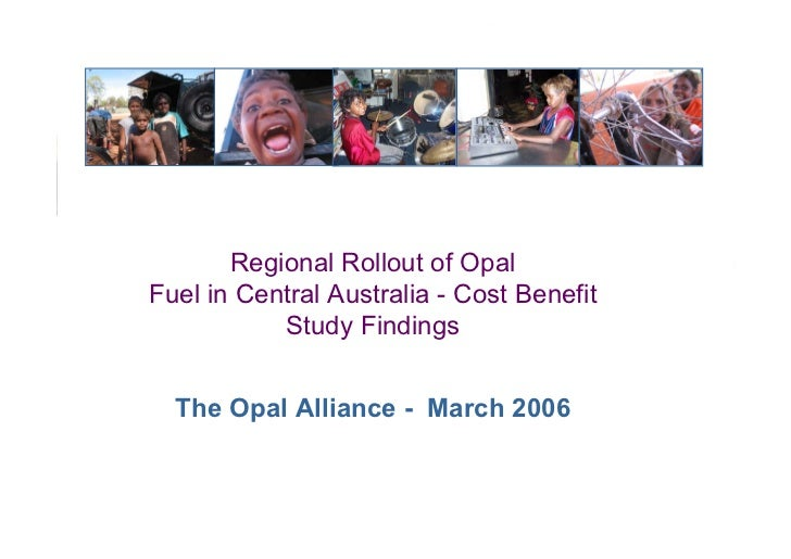 Regional Rollout of OpalFuel in Central Australia - Cost Benefit           Study Findings  The Opal Alliance - March 2006