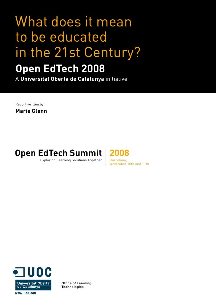 What does it mean to be educated in the 21st Century? Open EdTech 2008 A Universitat Oberta de Catalunya initiative    Rep...