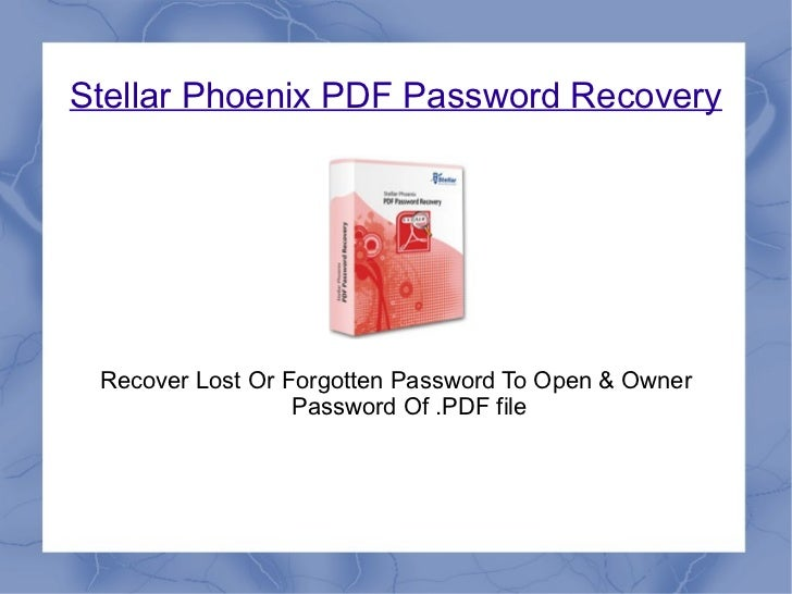 Stellar Phoenix PDF Password Recovery Recover Lost Or Forgotten Password To Open & Owner                  Password Of .PDF...