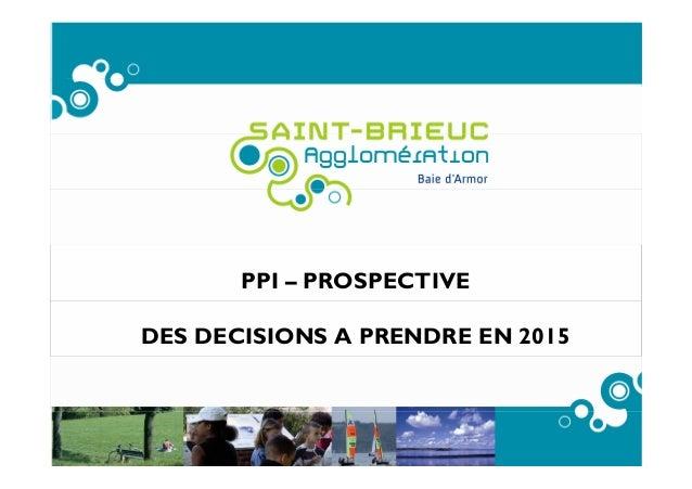 PPI – PROSPECTIVE DES DECISIONS A PRENDRE EN 2015