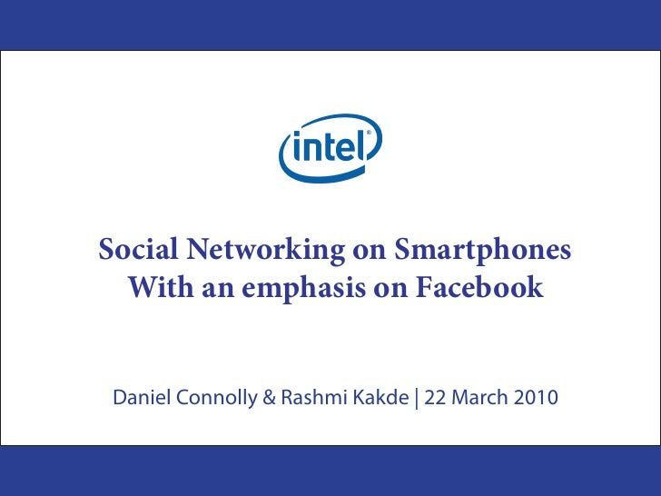 Social Networking on Smartphones   With an emphasis on Facebook   Daniel Connolly & Rashmi Kakde | 22 March 2010