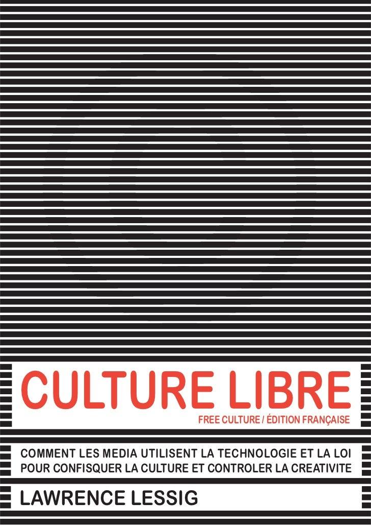 Free Culture / Culture Libre // Lawrence LessigCULTURE LIBRE               FREE CULTURE / ÉDITION FRANÇAISECOMMENT LES MED...