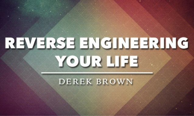 Reverse Engineering Your Life