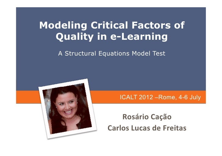 Modeling Critical Factors of  Quality in e-Learning   A Structural Equations Model Test                       ICALT 2012 –...