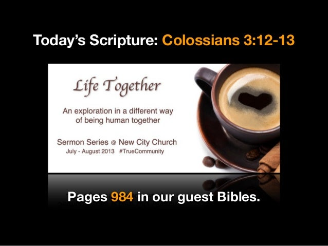 Today's Scripture: Colossians 3:12-13 Pages 984 in our guest Bibles.