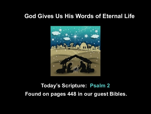God Gives Us His Words of Eternal Life  Today's Scripture: Psalm 2 Found on pages 448 in our guest Bibles.