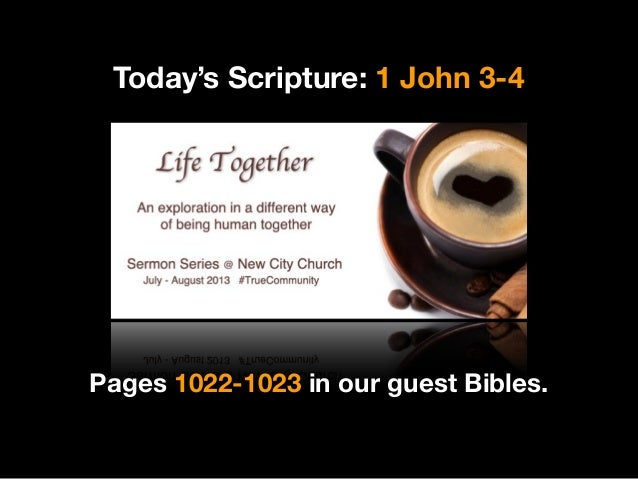 Today's Scripture: 1 John 3-4 Pages 1022-1023 in our guest Bibles.