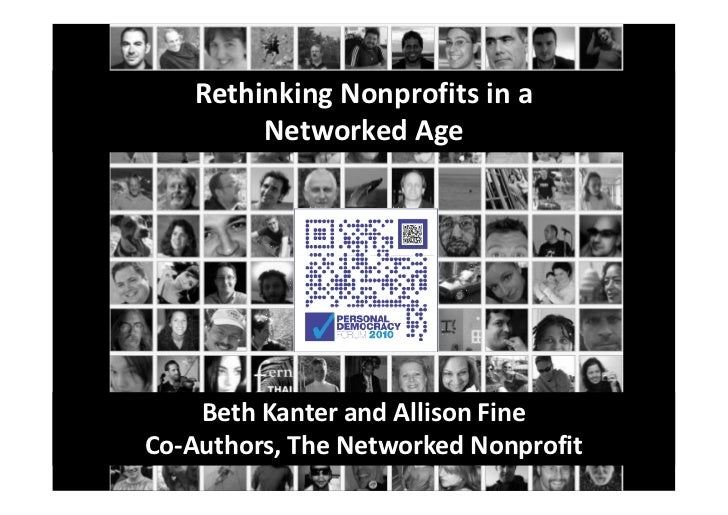 Rethinking Nonprofits in a          Networked Age         Beth Kanter and Allison Fine Co-Authors, The Networked Nonprofit