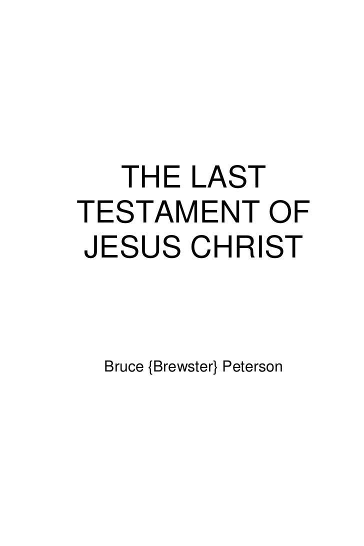 THE LASTTESTAMENT OFJESUS CHRIST Bruce {Brewster} Peterson