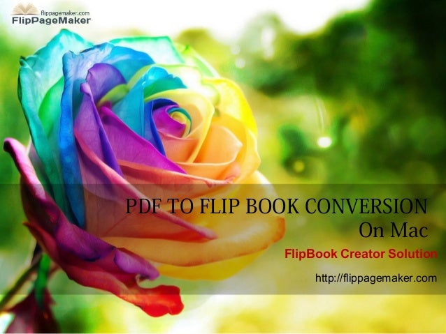 PDF TO FLIP BOOK CONVERSION On Mac FlipBook Creator Solution http://flippagemaker.com