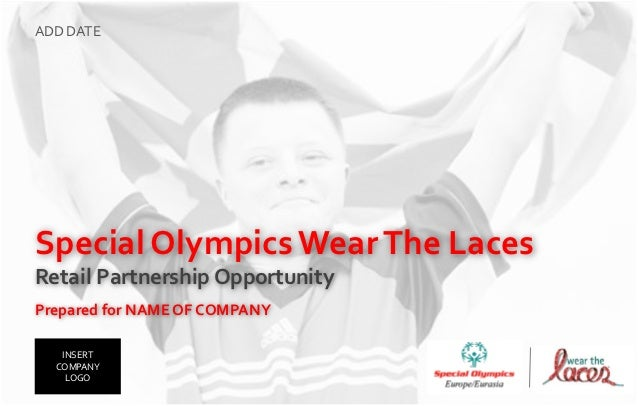 ADD DATESpecial Olympics Wear The LacesRetail Partnership OpportunityPrepared for NAME OF COMPANY   INSERT  COMPANY    LOGO