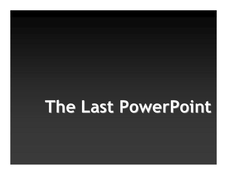 The Last PowerPoint