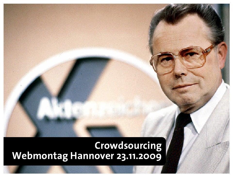 Crowdsourcing  Webmontag Hannover 23.11.2009 René Chr. Glembotzky http://twitter.com/glembotzky Kontakt: Xing, Facebook, P...