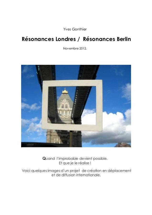 Yves GonthierRésonances Londres / Résonances Berlin                      Novembre 2012.           Quand l'improbable devie...