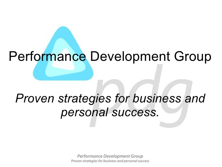 Performance Development Group Proven strategies for business and personal success.