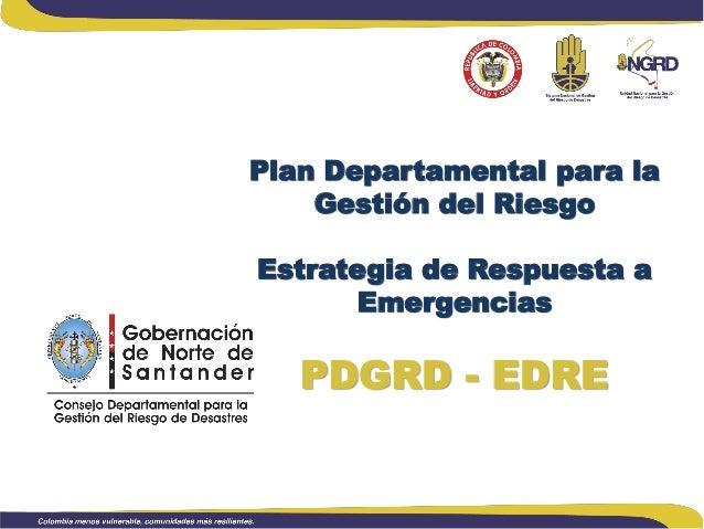 Plan Departamental para la Gestión del Riesgo Estrategia de Respuesta a Emergencias  PDGRD - EDRE