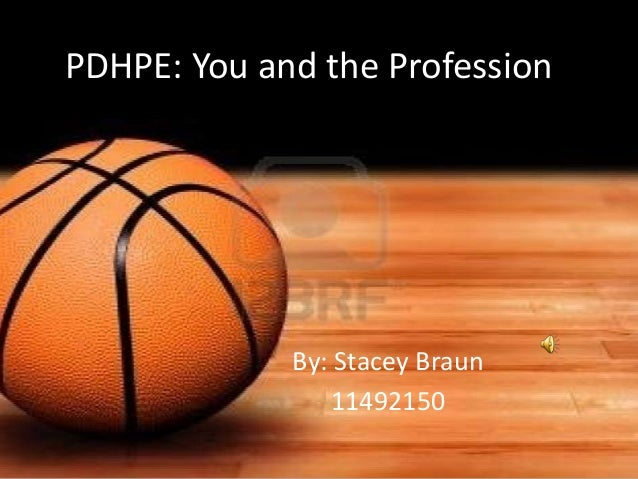 PDHPE: You and the Profession             By: Stacey Braun                11492150