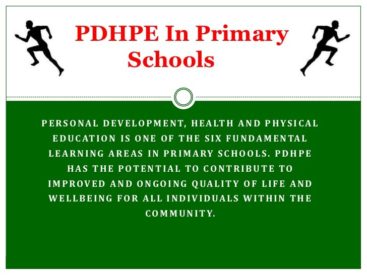 PDHPE In Primary    Schools        <br />Personal Development, Health and Physical Education is one of the six fundamental...