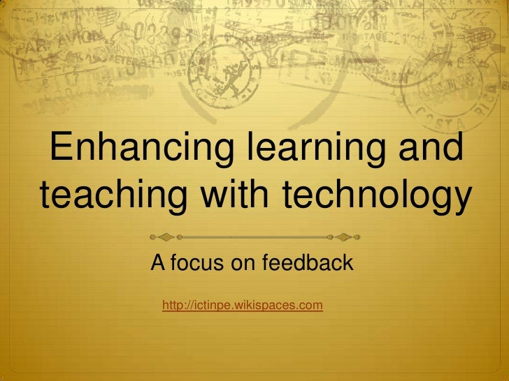 Enhancing learning and teaching with technology<br />A focus on feedback<br />http://ictinpe.wikispaces.com<br />