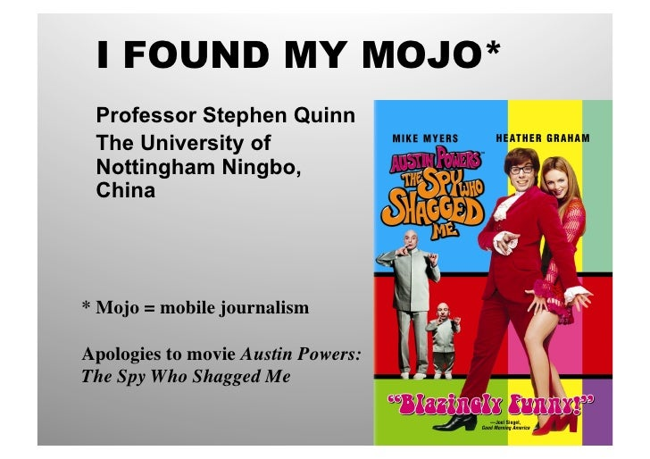 I FOUND MY MOJO* Professor Stephen Quinn The University of Nottingham Ningbo, China* Mojo = mobile journalism	Apologies to...