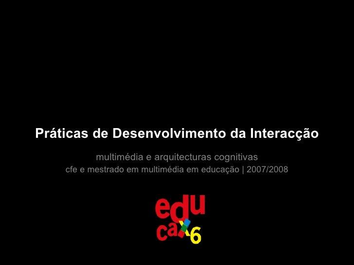 Práticas de Desenvolvimento da Interacção multimédia e arquitecturas cognitivas cfe e mestrado em multimédia em educação |...