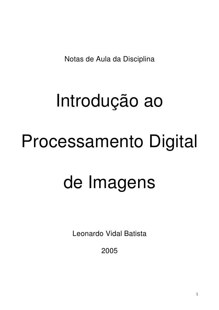 Notas de Aula da Disciplina         Introdução ao  Processamento Digital       de Imagens         Leonardo Vidal Batista  ...