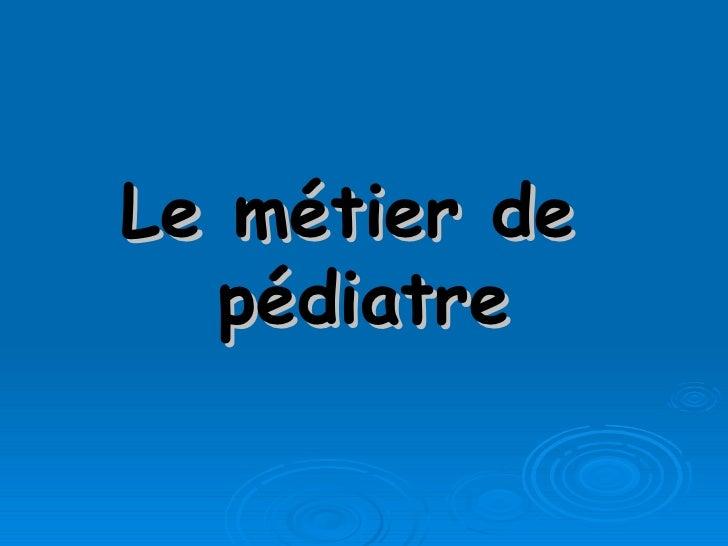 Le métier de  pédiatre