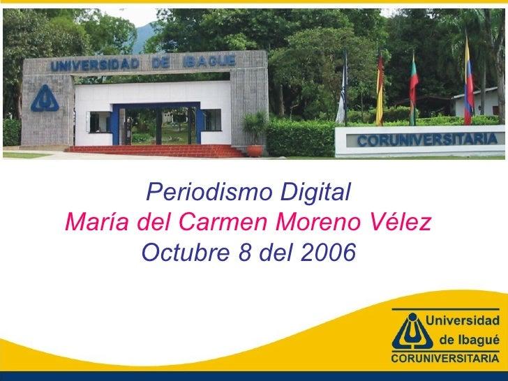 Periodismo Digital María del Carmen Moreno Vélez Octubre 8 del 2006