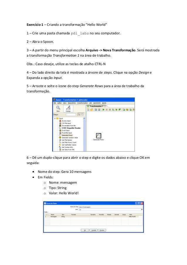 """Exercício 1 – Criando a transformação """"Hello World"""" 1 – Crie uma pasta chamada pdi_labs no seu computador. 2 – Abra o Spoo..."""