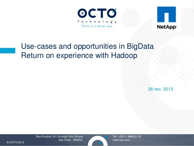 Use-cases and opportunities in BigData Return on experience with Hadoop  28 nov. 2013  © OCTO 2013  Rua Funchal, 411 5e an...
