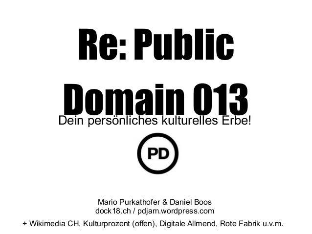 Re: PublicDomain 013Dein persönliches kulturelles Erbe!Mario Purkathofer & Daniel Boosdock18.ch / pdjam.wordpress.com+ Wik...