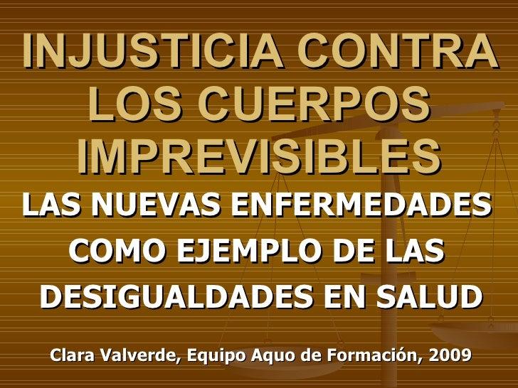 INJUSTICIA CONTRA LOS CUERPOS IMPREVISIBLES LAS NUEVAS ENFERMEDADES  COMO EJEMPLO DE LAS  DESIGUALDADES EN SALUD Clara Val...