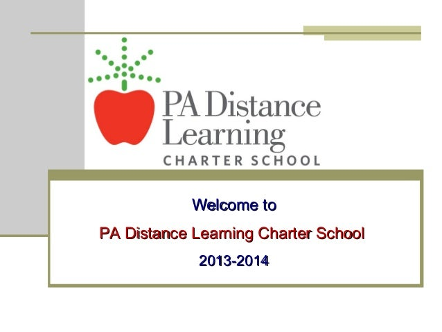 Welcome toWelcome to PA Distance Learning Charter SchoolPA Distance Learning Charter School 2013-20142013-2014 Welcome to ...